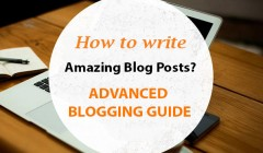 How to Write Amazing Blog Posts? Advanced Blogging Guide: