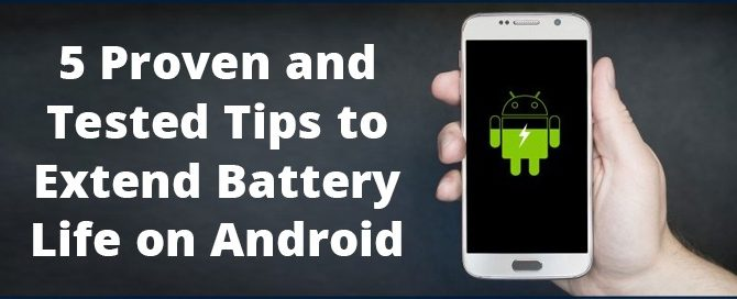 5 Proven and Tested Tips to Extend Battery Life on Android