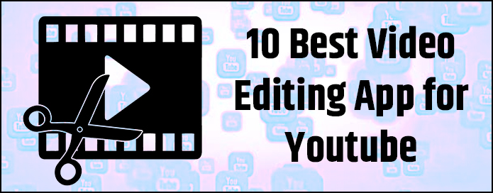 10 Best Video Editing App for Youtube